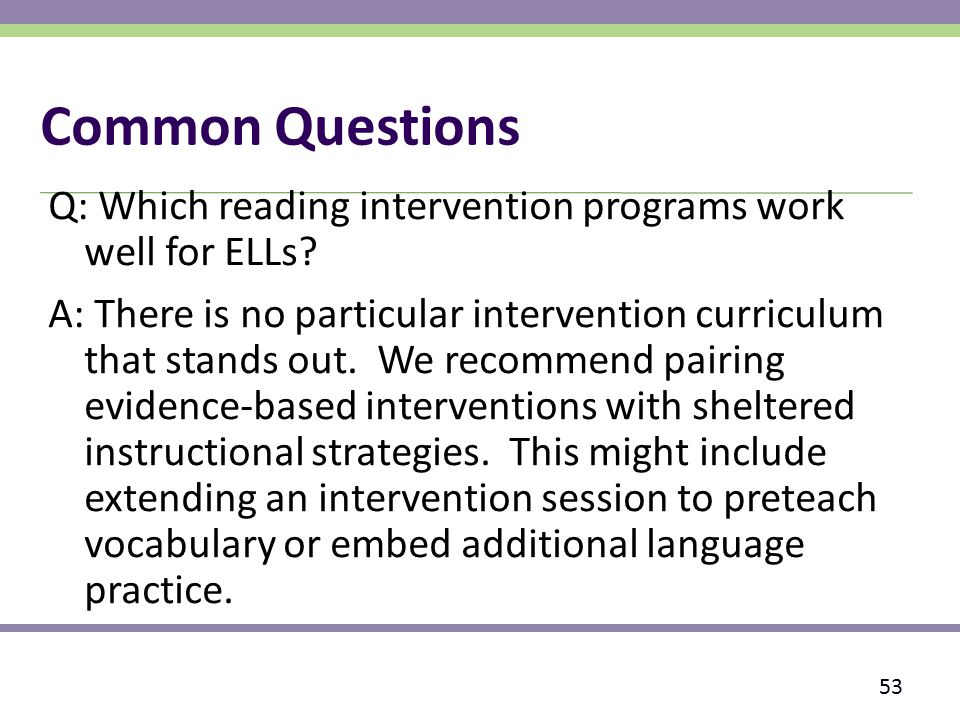 Common Questions Q: Which reading intervention programs work well for ELLs.
