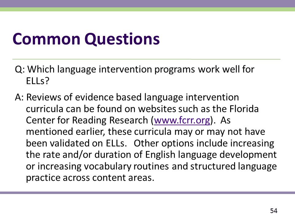 Common Questions Q: Which language intervention programs work well for ELLs.