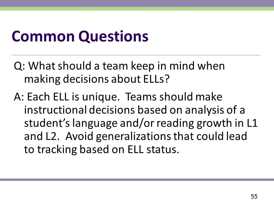 Common Questions Q: What should a team keep in mind when making decisions about ELLs.