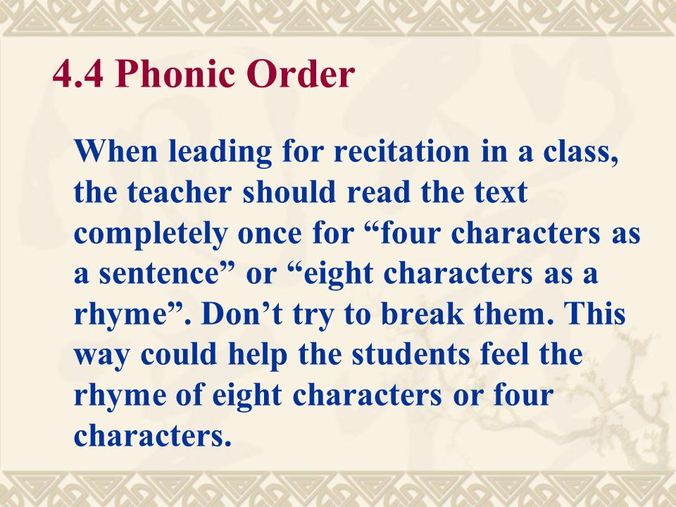 4.3 Accurate Pronunciation  Both teachers and students should pronounce each character accurately. Teachers should listen to the tape or CD to get co