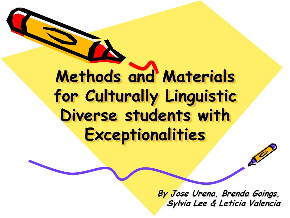 Methods and Materials for Culturally Linguistic Diverse students with Exceptionalities By Jose Urena, Brenda Goings, Sylvia Lee & Leticia Valencia