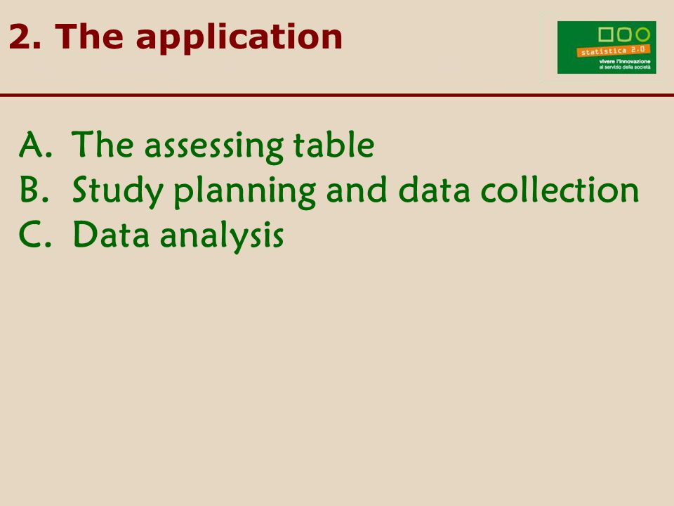 A.The assessing table B.Study planning and data collection C.Data analysis 2. The application