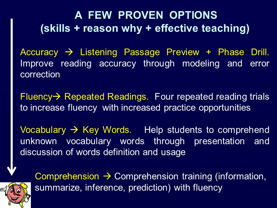 A FEW PROVEN OPTIONS (skills + reason why + effective teaching) Accuracy  Listening Passage Preview + Phase Drill.