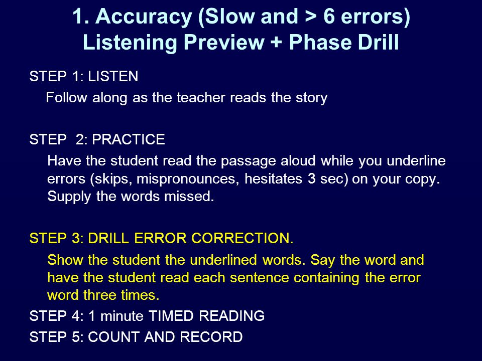 1. Accuracy (Slow and > 6 errors) Listening Preview + Phase Drill STEP 1: LISTEN Follow along as the teacher reads the story STEP 2: PRACTICE Have the