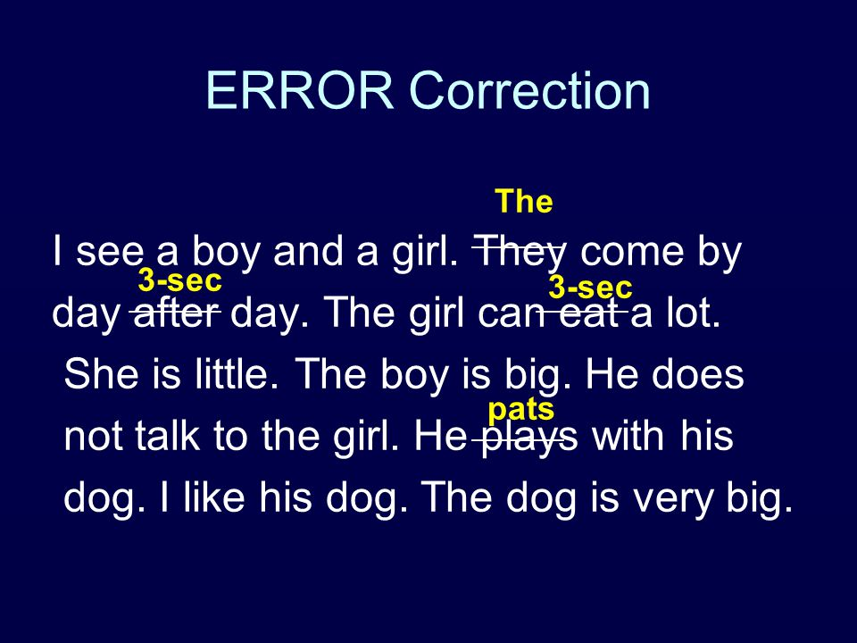 ERROR Correction I see a boy and a girl. They come by day after day.