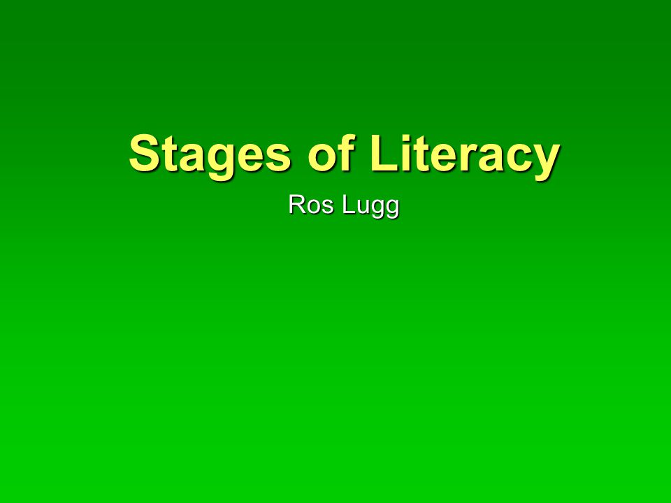 Stages of Literacy Ros Lugg