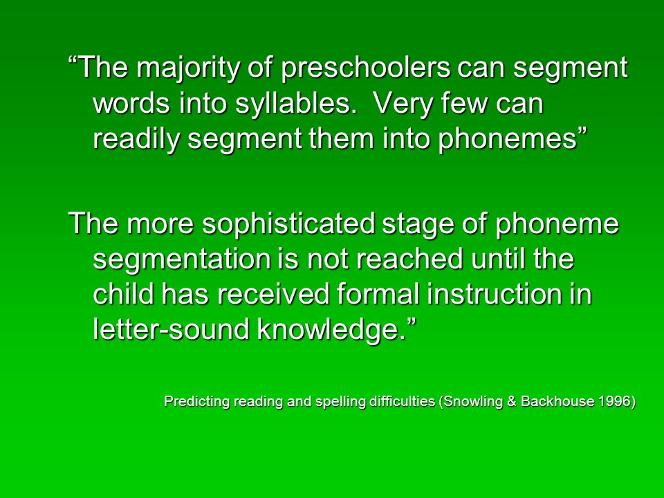 The majority of preschoolers can segment words into syllables.