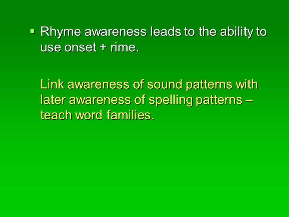  Rhyme awareness leads to the ability to use onset + rime.