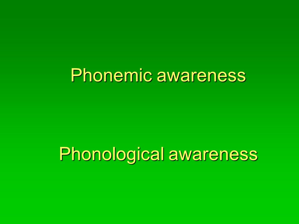Phonemic awareness Phonological awareness