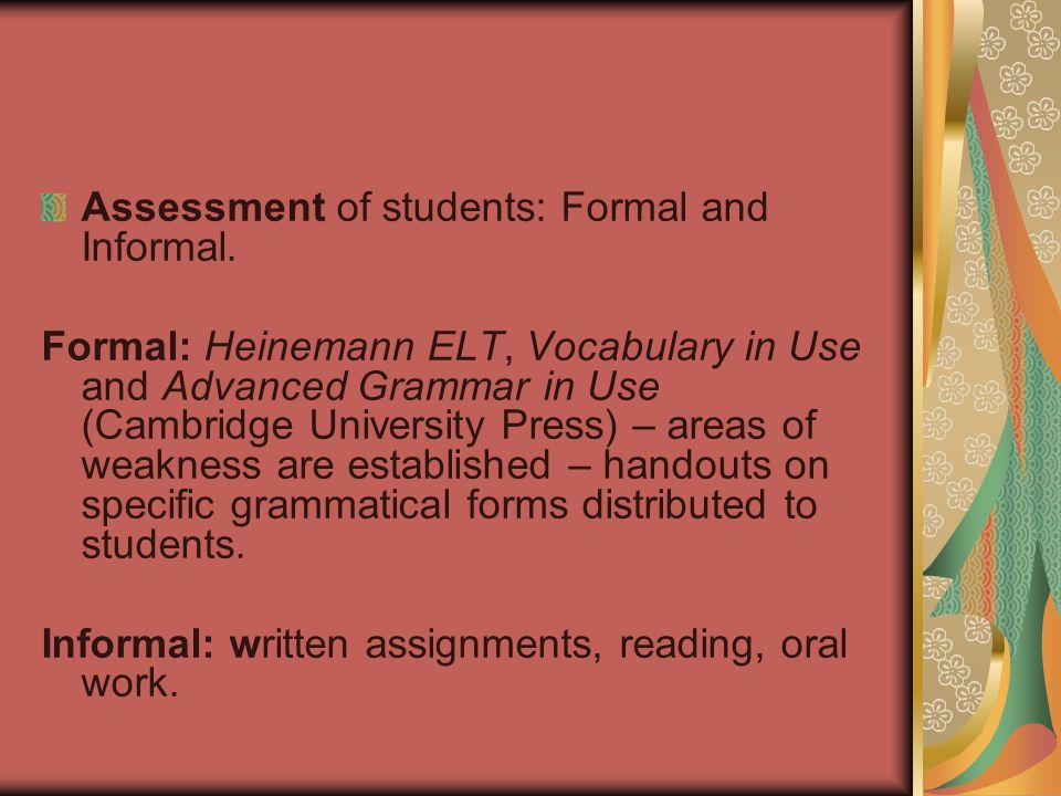 Assessment of students: Formal and Informal.