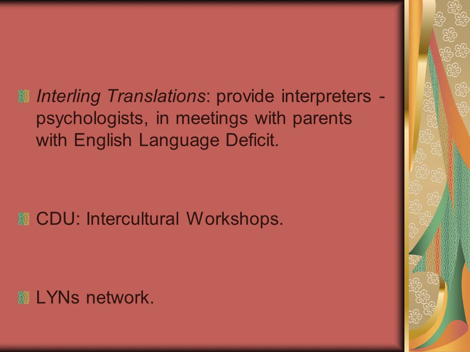 Interling Translations: provide interpreters - psychologists, in meetings with parents with English Language Deficit.