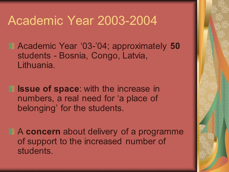 Academic Year 2003-2004 Academic Year '03-'04; approximately 50 students - Bosnia, Congo, Latvia, Lithuania.