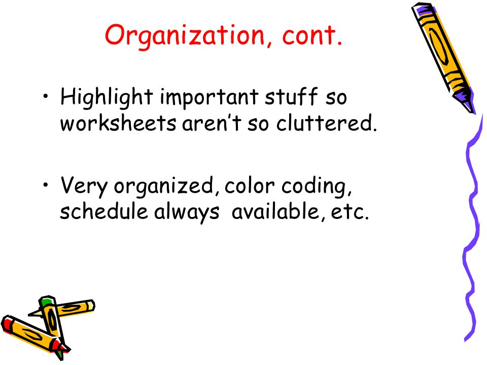 Organization, cont. Highlight important stuff so worksheets aren't so cluttered.