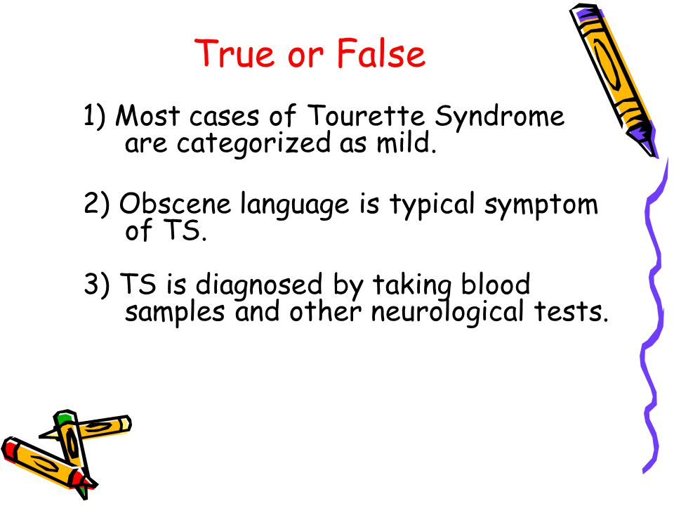 True or False 1) Most cases of Tourette Syndrome are categorized as mild.