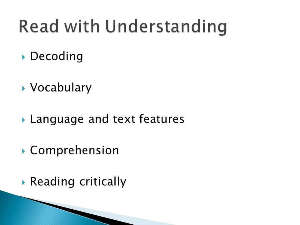  Decoding  Vocabulary  Language and text features  Comprehension  Reading critically