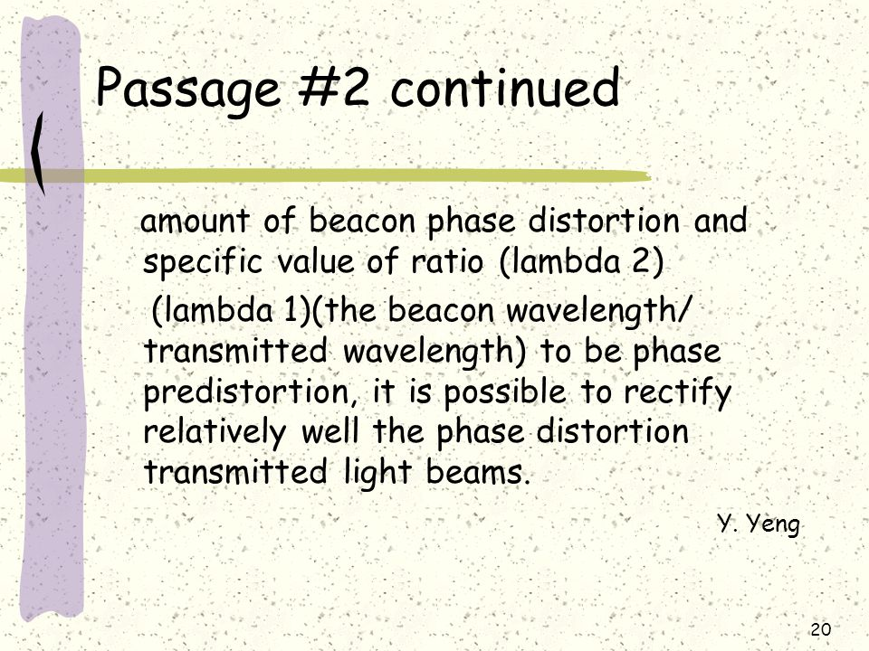 Passage #2 continued amount of beacon phase distortion and specific value of ratio (lambda 2) (lambda 1)(the beacon wavelength/ transmitted wavelength) to be phase predistortion, it is possible to rectify relatively well the phase distortion transmitted light beams.