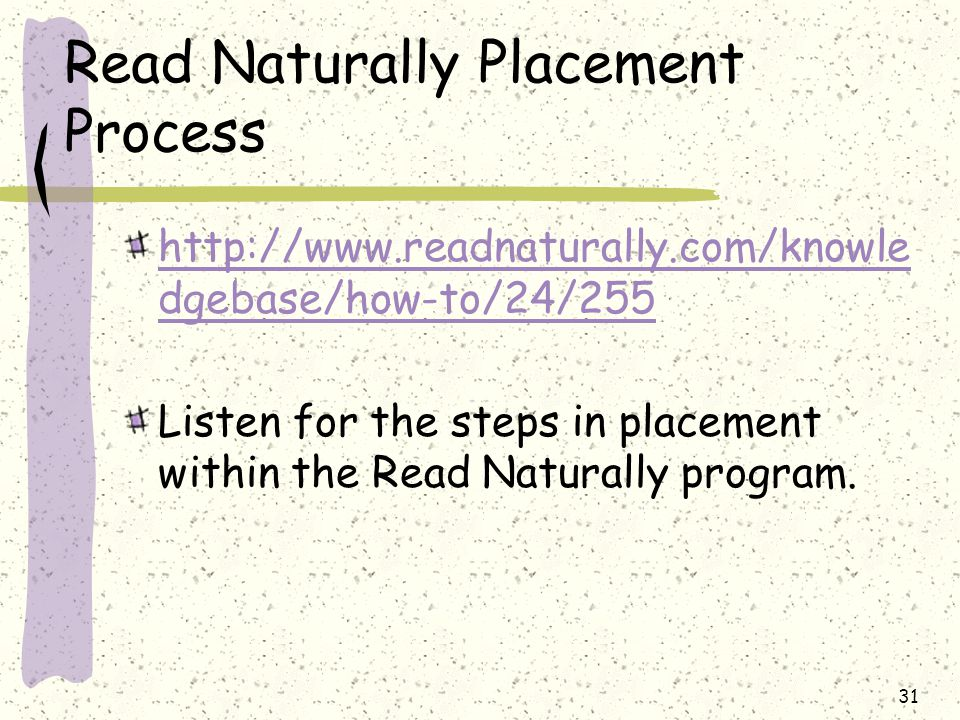 Read Naturally Placement Process http://www.readnaturally.com/knowle dgebase/how-to/24/255 Listen for the steps in placement within the Read Naturally program.