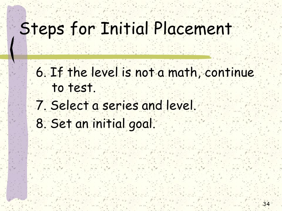Steps for Initial Placement 6.If the level is not a math, continue to test.