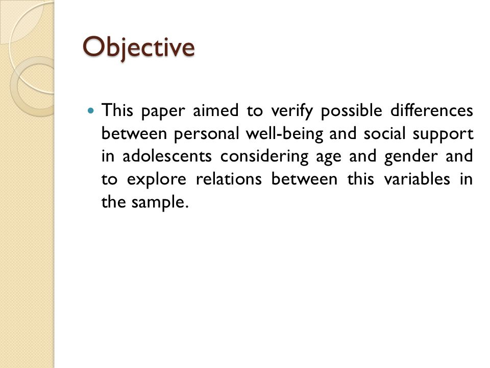 Objective This paper aimed to verify possible differences between personal well-being and social support in adolescents considering age and gender and to explore relations between this variables in the sample.