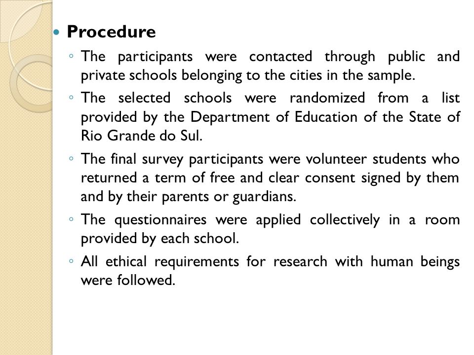 Procedure ◦ The participants were contacted through public and private schools belonging to the cities in the sample.