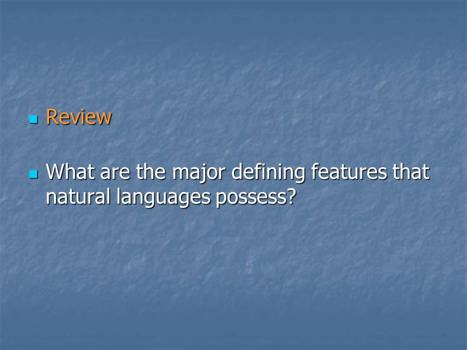 Review Review What are the major defining features that natural languages possess? What are the major defining features that natural languages possess