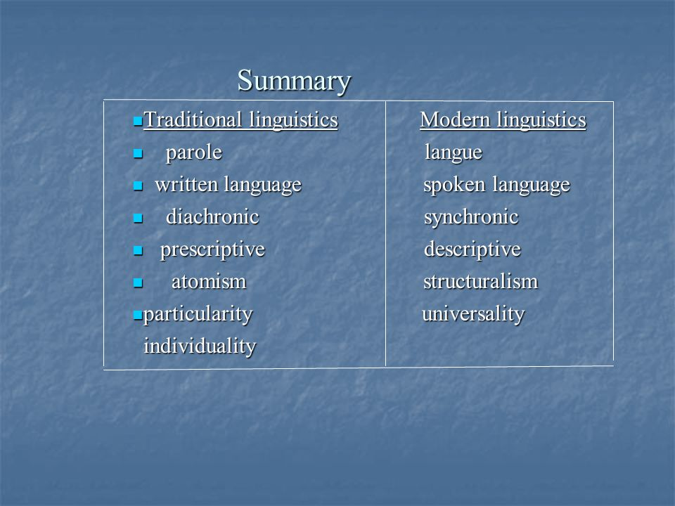 Summary Traditional linguistics Modern linguistics Traditional linguistics Modern linguistics parole langue parole langue written language spoken lang