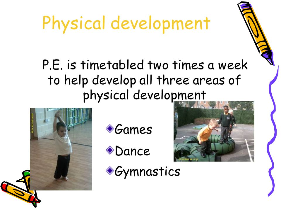 Physical development Physical development in Reception does not just involve timetabled P.E.