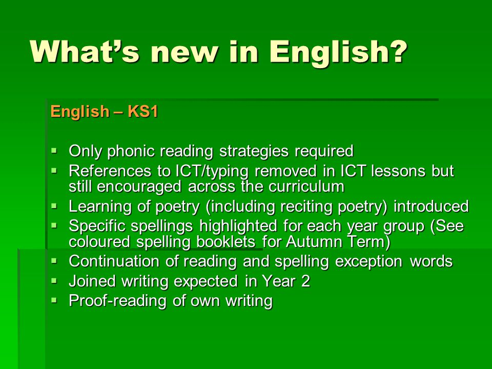 What's new in English? English – KS1  Only phonic reading strategies required  References to ICT/typing removed in ICT lessons but still encouraged