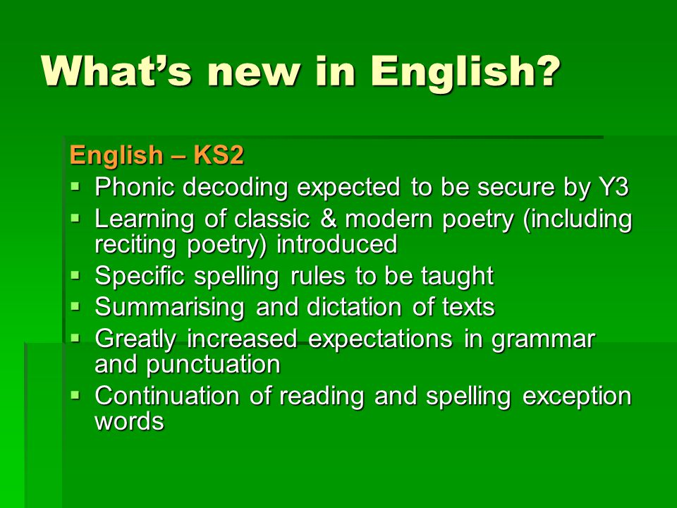 What's new in English? English – KS2  Phonic decoding expected to be secure by Y3  Learning of classic & modern poetry (including reciting poetry) i