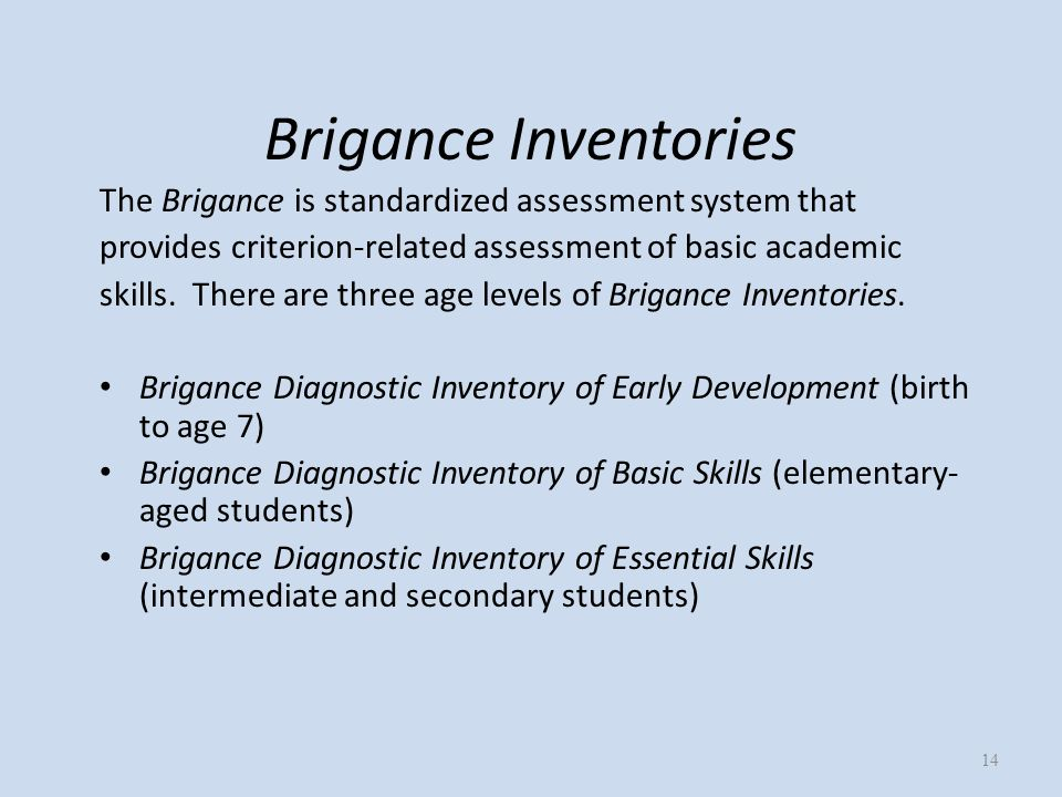 Brigance Inventories The Brigance is standardized assessment system that provides criterion-related assessment of basic academic skills.