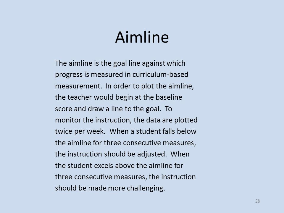 Aimline The aimline is the goal line against which progress is measured in curriculum-based measurement.