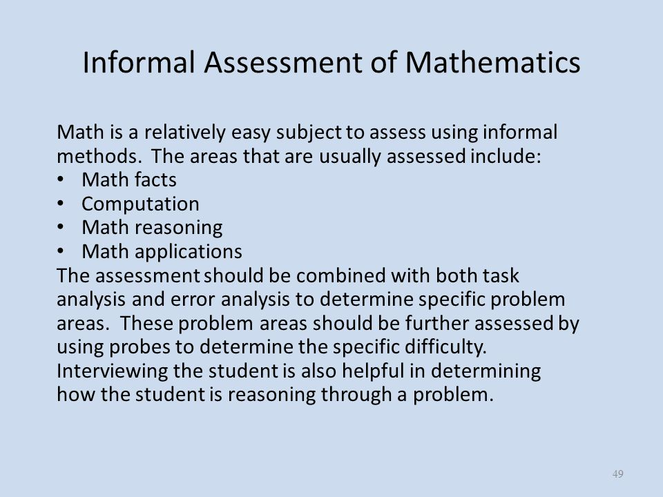 Informal Assessment of Mathematics Math is a relatively easy subject to assess using informal methods.