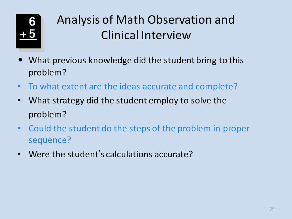 Analysis of Math Observation and Clinical Interview What previous knowledge did the student bring to this problem.