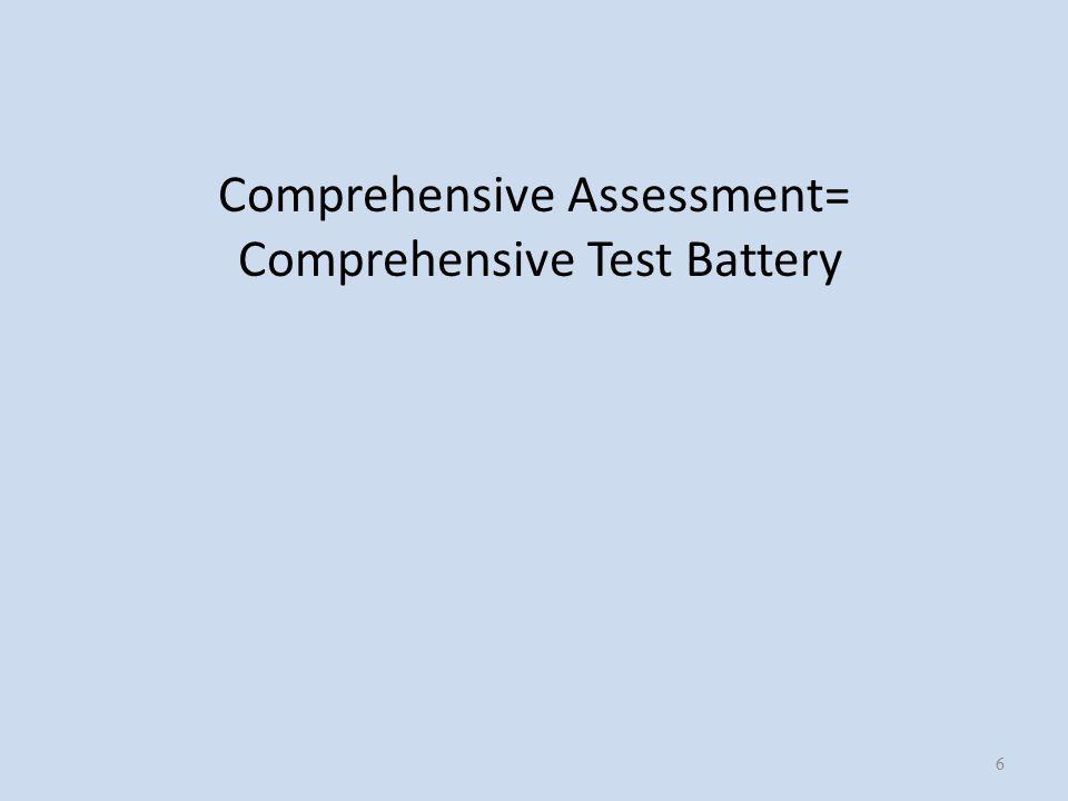 Comprehensive Assessment= Comprehensive Test Battery 6