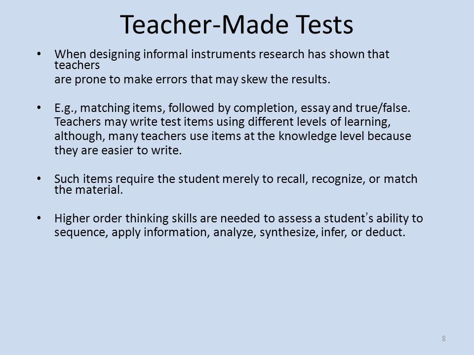 Teacher-Made Tests When designing informal instruments research has shown that teachers are prone to make errors that may skew the results.