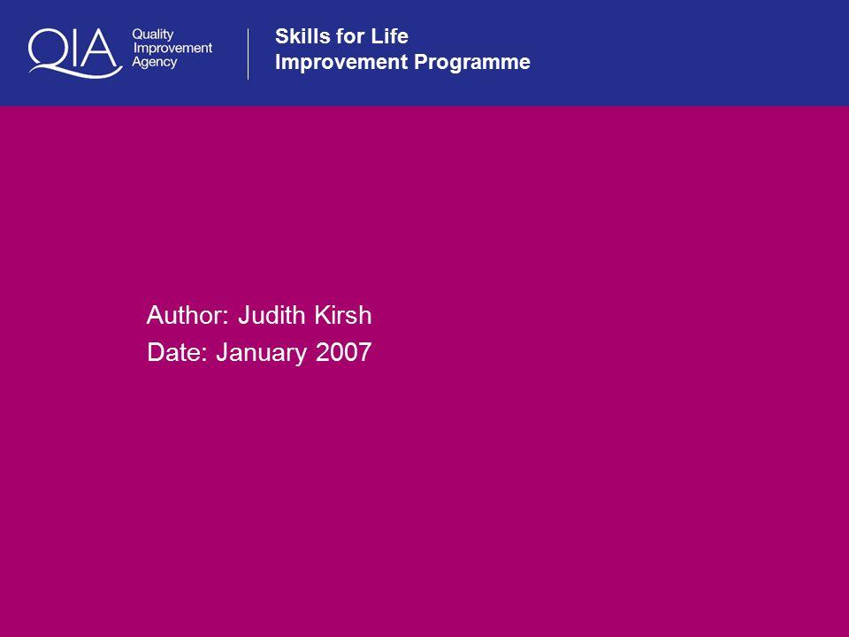 Skills for Life Improvement Programme Author: Judith Kirsh Date: January 2007