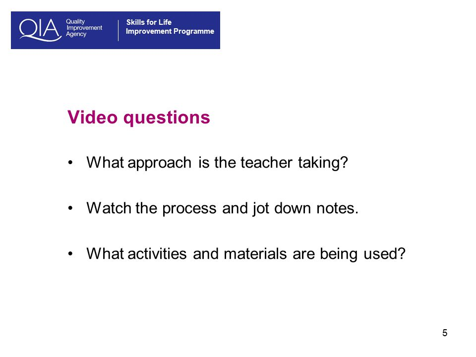 Skills for Life Improvement Programme 5 Video questions What approach is the teacher taking.