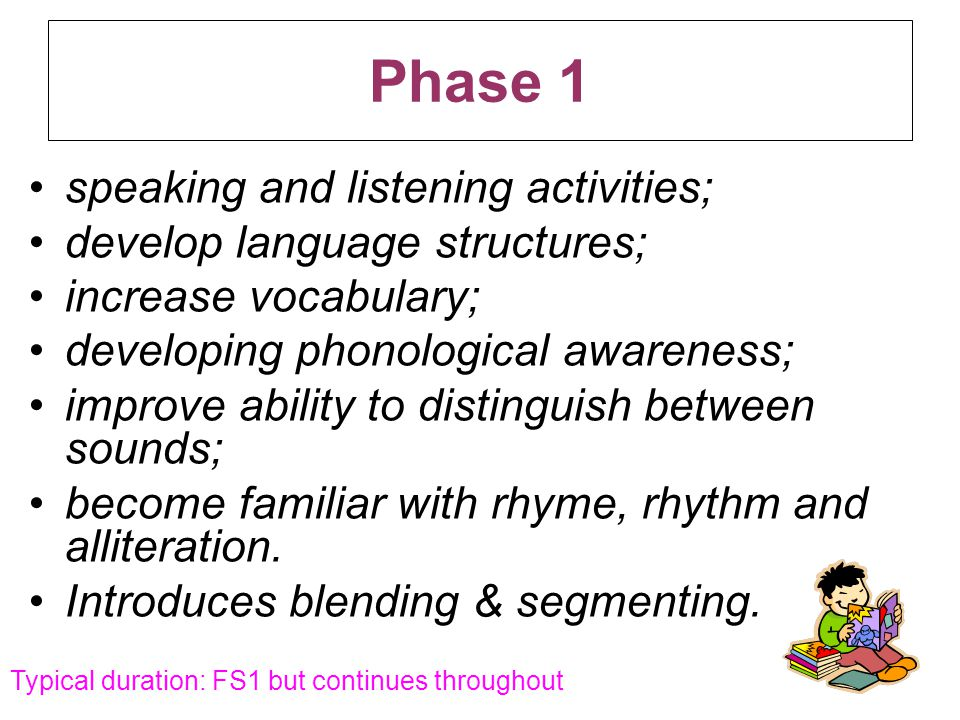 Phase 1 speaking and listening activities; develop language structures; increase vocabulary; developing phonological awareness; improve ability to dis