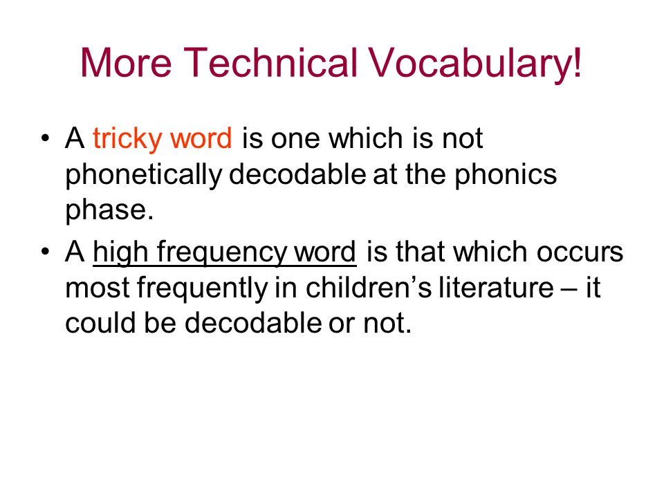 More Technical Vocabulary! A tricky word is one which is not phonetically decodable at the phonics phase. A high frequency word is that which occurs m