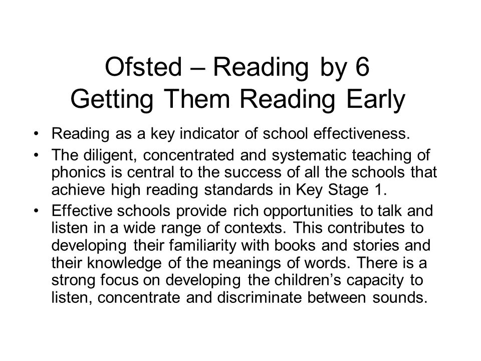 Ofsted – Reading by 6 Getting Them Reading Early Reading as a key indicator of school effectiveness.