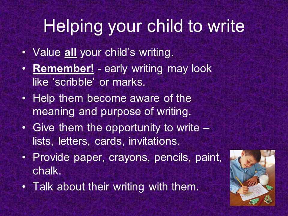 Helping your child to write Value all your child's writing.