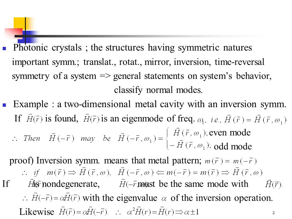 2 Photonic crystals ; the structures having symmetric natures important symm.; translat., rotat., mirror, inversion, time-reversal symmetry of a system => general statements on system's behavior, classify normal modes.