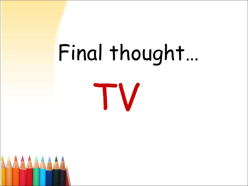 Final thought… TV