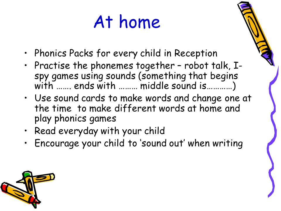At home Phonics Packs for every child in Reception Practise the phonemes together – robot talk, I- spy games using sounds (something that begins with