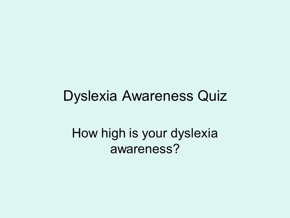 Dyslexia Awareness Quiz How high is your dyslexia awareness?