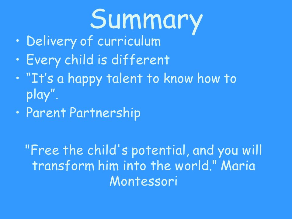 "Summary Delivery of curriculum Every child is different ""It's a happy talent to know how to play"". Parent Partnership"