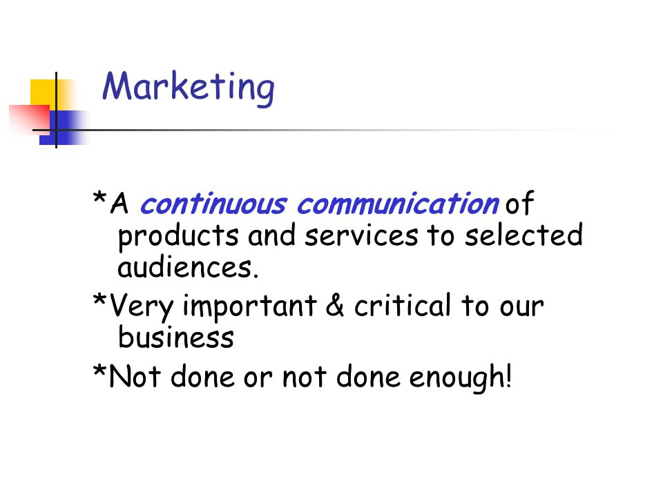 Marketing *A continuous communication of products and services to selected audiences.