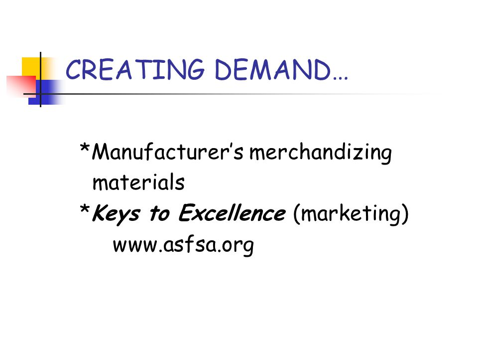 CREATING DEMAND… *Manufacturer's merchandizing materials *Keys to Excellence (marketing) www.asfsa.org