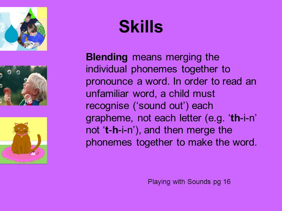 Skills Segmenting means hearing the individual phonemes within a word – for instance the word 'crash' consists of four phonemes: 'c – r – a – sh'.