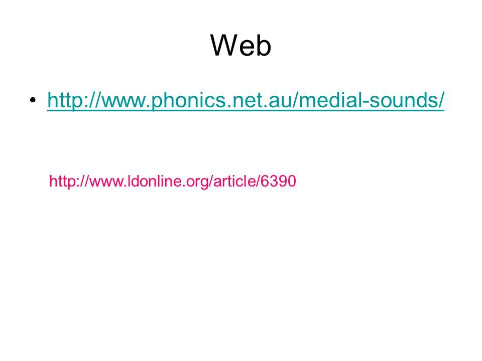 Web http://www.phonics.net.au/medial-sounds/ http://www.ldonline.org/article/6390